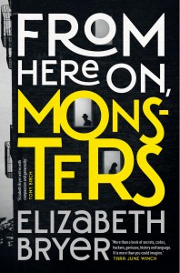 From Here On, Monsters by Elizabeth Bryer (Picador, RRP $29.99)